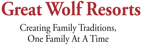 Great Wolf Resorts – Creating Family Traditions, One Family At A Time